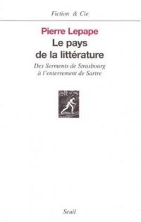 Le pays de la littérature : Des Serments de Strasbourg à l'enterrement de Sartre