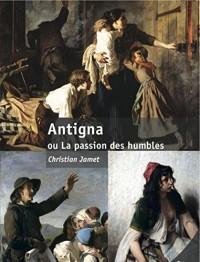Antigna ou la passion des humbles