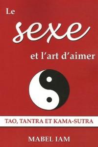 Le sexe et l'art d'aimer : Tao, Tantra et Kama-Sutra