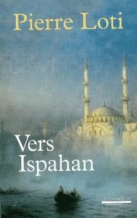 Vers Ispahan : Suivi de Notes prises en Perse