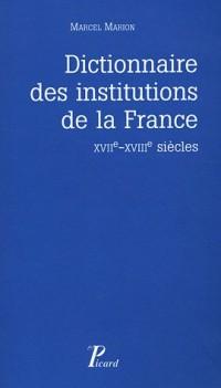 Dictionnaire des institutions de la France aux XVIIe et XVIIIe siècles : Réimpression de l'édition originale de 1923