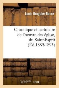 Chronique et cartulaire de l'oeuvre des église, du Saint-Esprit (Éd.1889-1895)