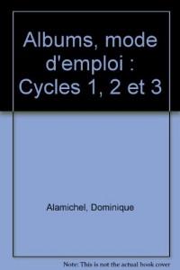 Albums, mode d'emploi : Cycles 1, 2 et 3