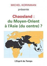 Chaolands : du Moyen-Orient à l'Asie (du centre) ?