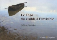 Le Togo : du visible à l'invisible : A quoi rêvent les images ?