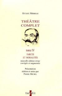 Théâtre complet : Tome 4, Farces et moralités