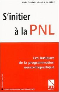 S'initier à la PNL : Les basiques de la programmation neuro-linguistique