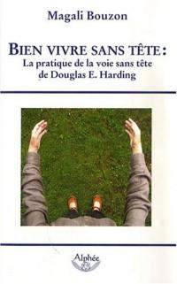 Bien vivre sans tête : la pratique de la voie sans tête de Douglas E. Harding