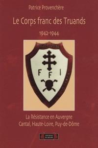 Le corps franc des Truands 1942-1944 : La Résistance en Auvergne (Cantal, Haute-Loire, Puy-de-Dôme