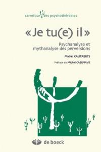 Je tu(e) il - Psychanalyse et Mythanalyse des Perversions