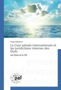 La Cour pénale internationale et les juridictions internes des États: Les États et la CPI
