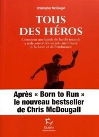 Tous des héros : Comment une bande de hardis tocards a redécouvert les secrets ancestraux de la force et de l'endurance