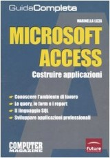 Microsoft Access. Costruire applicazioni. Guida completa