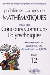 Problèmes corrigés de mathématiques posés aux Concours communs polytechniques (CCP)