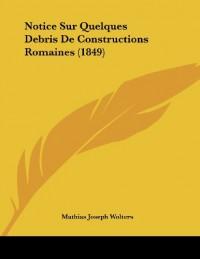 Notice Sur Quelques Debris de Constructions Romaines (1849)