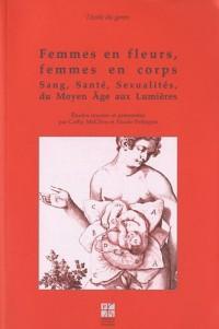 Femmes en fleurs, femmes en corps : Sang, santé, sexualités, du Moyen Age aux Lumières