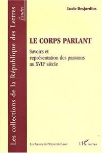 Corps parlant (le) savoirs et représentation des passions au xviie siecle