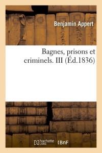 Bagnes  Prisons et Criminels  III  ed 1836