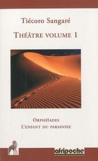Théâtre : Volume 1, Orphéïades ; L'enfant du paradoxe