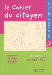 Le Cahier du citoyen : Éducation civique, 3e (Cahier d'exercices)