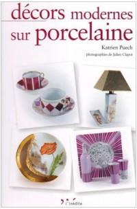 Décors modernes sur porcelaine : Tome 1