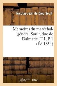 Mémoires du maréchal-général Soult, duc de Dalmatie. T 1,P 1 (Éd.1854)