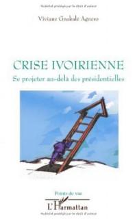 Crise Ivoirienne : Se projeter au-delà des présidentielles