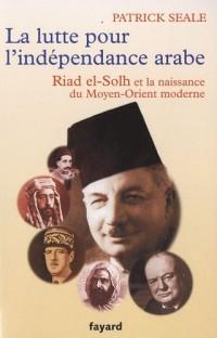 La lutte pour l'indépendance arabe : Riad el-Solh et la naissance du Proche-Orient moderne