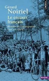 Le creuset français : Histoire de l'immigration (XIXeXXe siècles) [Poche]