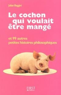 Le cochon qui voulait être mangé : Et 99 autres petites histoires philosophiques