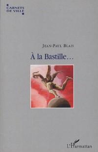 A la Bastille ... : Voyage autour d'une place