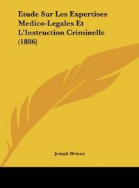 Etude Sur Les Expertises Medico-Legales Et L'Instruction Criminelle (1886)