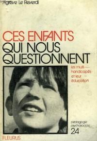 Ces enfants qui nous questionnent : Les multihandicapés et leur éducation (Collection Pédagogie psychosociale)