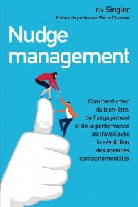Nudge management : Comment renforcer la performance et le bien-être au travail avec les sciences comportementales