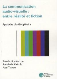 La communication audio-visuelle : entre réalité et fiction : Approche pluridisciplinaire