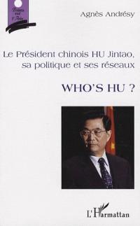 Who's Hu ? : Le Président chinois Hu Jintao, sa politique et ses réseaux