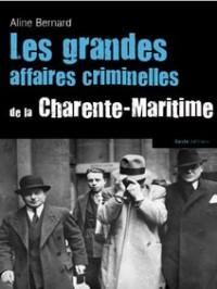 Les Grandes Affaires Criminelles de la Charente-Maritime