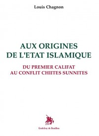 Aux origines de l'Etat islamique Du premier califat au conflit chiites sunnites