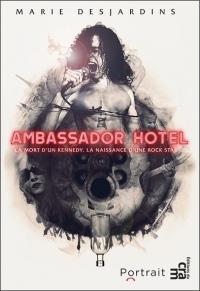 Ambassador Hotel - La mort d'un Kennedy, la naissance d'une rock star