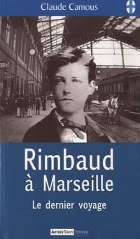 Rimbaud à Marseille : Le dernier voyage