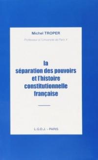 La separation des pouvoirs et l'histoire constitutionnelle française