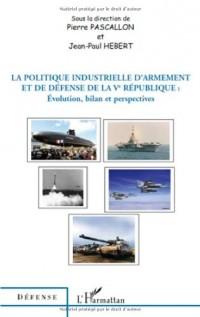 La politique industrielle d'armement et de défense de la Ve République : Evolution, bilan et perspectives