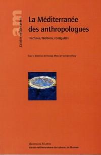 La Méditerranée des anthropologues : Fractures, filiations, contiguïtés