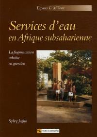 Services d'eau en Afrique subsaharienne : La fragmentation urbaine en question