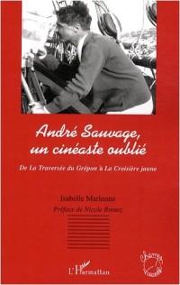 André Sauvage, un cinéaste oublié : De La traversée du Guépon à la Croisière jaune