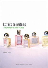 Extraits de parfums : Une anthologie de Platon à Colette