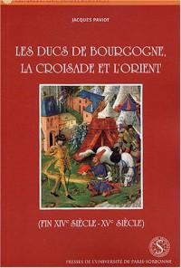 Les ducs de Bourgogne, la croisade et l'Orient (fin XIVe siècle-XVe siècle)