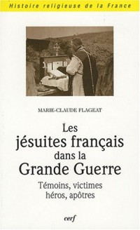 Les jésuites français dans la Grande Guerre : Témoins, victimes, héros, apôtres