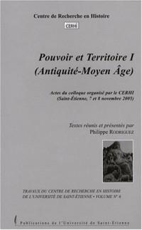 Pouvoir et territoire : Tome 1 (Antiquité-Moyen-Age)