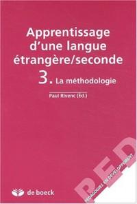 Apprentissage d'une langue étrangère/seconde. Tome 3, La méthodologie